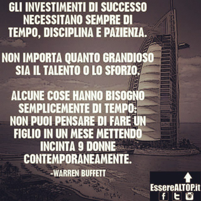 Gli INVESTIMENTI DI SUCCESSO NECESSITANO SEMPRE TEMPO, DISCIPLINA E COSTANZA... www.EssereALTOP.it #TOP #BUSINESS #SUCCESSO #SUCCESS #MOTIVAZIONE #STARTUP #GUADAGNARE #MakeMONEY #CrescitaPersonale #ITALY #IMPRESA #IMPRENDITORIA #ENTREPRENEURSHIP #MONEY #RICH #LUXURY #marketing #management #instarich #capital #investment #quotes #quoteoftheday #lifeStyle #company #amazing #determination #MILLIONAIRE #BILLIONAIRE